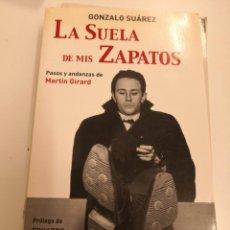 Libros antiguos: LA SUELA DE MIS ZAPATOS: PASOS Y ANDANZAS DE MARTÍN GIRARD , AÑO 2006 296PAGINAS,FIRMA Y DEDICATORIA. Lote 170526244