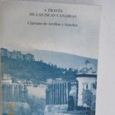 Libros antiguos: A TRAVÉS DE LAS ISLAS CANARIAS - CIPRIANO DE ARRIBAS Y SÁNCHEZ - CABILDO DE TENERIFE 1993. . Lote 170558492