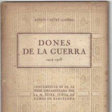 Libros antiguos: DONES DE LA GUERRA 1914- 1918. AGUSTÍ CALVET GAZIEL, CONF. III DE LA JUNTA DE DAMES BARCELONA- 1919. Lote 170727140