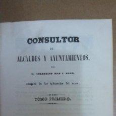 Libros antiguos: 23034 - CONSULTOR DE ALCALDES Y AYUNTAMIENTOS - POR D. CELESTINO MAS Y ABAD - TOMO I - AÑO 1850. Lote 170807355