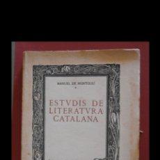Libros antiguos: ESTUDIS DE LITERATURA CATALANA. MANUEL DE MONTOLIU. PRIMERA SERIE. Lote 170967769