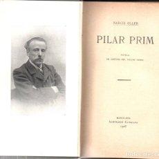 Libros antiguos: NARCÍS OLLER : PILAR PRIM (ILUSTRACIÓ CATALANA, 1906) PRIMERA EDICIÓ. Lote 170971343