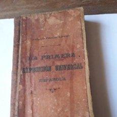 Libros antiguos: LA PRIMERA EXPOSICIÓN UNIVERSAL ESPAÑOLA.A.GARCIA LLANSO 1888.. Lote 171037320