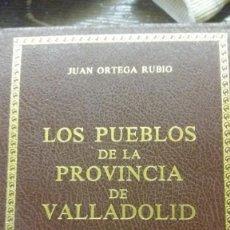 Libros antiguos: LOS PUEBLOS DE LA PROVINCIA DE VALLADOLID.JUAN ORTEGA RUBIO. Lote 171071868
