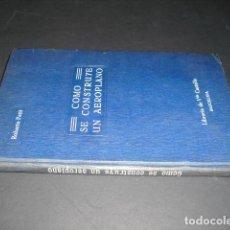 Libros antiguos: C. 1909 COMO SE CONSTRUYE UN AEROPLANO ROBERTO PETIT UNICO EJEMPLAR CONOCIDO. Lote 171124955