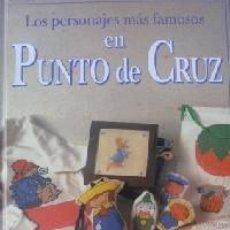 Libros antiguos: LOS PERSONAJES MÁS FAMOSOS EN PUNTO DE CRUZ. (SOUTER, GILLIAN.). Lote 171463364