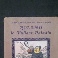Libros antiguos: ROLAND LE VAILLANT PALADIN-CONTES HÉROÏQUES DE DOUCE FRANCE-LIBRAIRIE LAROUSSE -PARIS. Lote 171497552