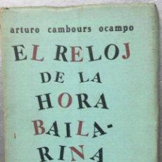 Libros antiguos: ARTURO CAMBOURS OCAMPO - EL RELOJ DE LA HORA BAILARINA - 1930. Lote 171507437
