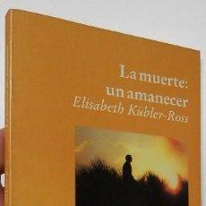Libros antiguos: LA MUERTE: UN AMANECER - ELISABETH KÜBLER-ROSS. Lote 171689898
