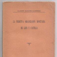 Libros antiguos: CLAUDIO SÁNCHEZ ALBORNOZ: LA PRIMITIVA ORGANIZACIÓN MONETARIA DE LEÓN Y CASTILLA. 1929 NUMISMÁTICA.. Lote 171715404