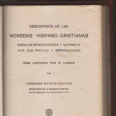 Libros antiguos: FERNANDO MATEOS AGUIRRE: DESCRIPCIÓN DE LAS MONEDAS HISPANO-CRISTIANAS. 1920 NUMISMÁTICA. Lote 171715527
