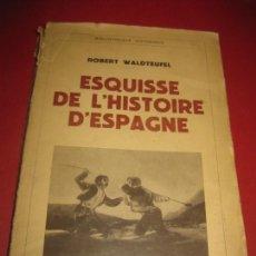 Libros antiguos: ROBERT WALDTEUFEL. ESQUISSE DE L'HISTOIRE D'ESPAGNE. PAYOT PARIS 1937.. Lote 171726690