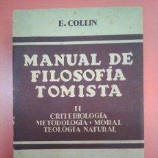 Livres anciens: MANUAL DE FILOSOFÍA TOMISTA II. CRITERIOLOGÍA, METODOLOGÍA, MORAL, TEOLOGÍA NATURAL. E COLLIN. Lote 171730174