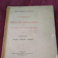 Libros antiguos: 1915. CONTRIBUCIÓ A LA HISTORIA DELS ANTICHS GREMIS DELS ARTS Y OFICIS DE BARCELONA. VOL 1. . Lote 171978644