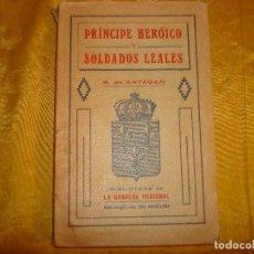 Libros antiguos: PRINCIPE HEROICO Y SOLDADOS LEALES. B. DE ARTAGAN. LA BANDERA REGIONAL, 1912. Lote 172103569
