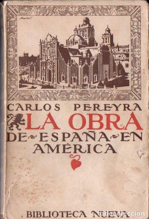 CARLOS PEREYRA . LA OBRA DE ESPAÑA EN AMÉRICA (BIBLIOTECA NUEVA, 1920) (Libros Antiguos, Raros y Curiosos - Historia - Otros)