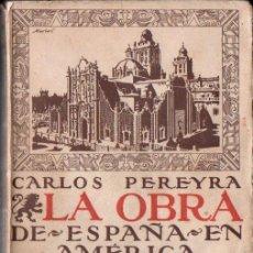 Libros antiguos: CARLOS PEREYRA . LA OBRA DE ESPAÑA EN AMÉRICA (BIBLIOTECA NUEVA, 1920). Lote 172160068