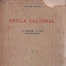 Libros antiguos: CARLOS FERRÉS : ÉPOCA COLONIAL -LA COMPAÑÍA DE JESÚS EN MONTEVIDEO (GILI, 1919). Lote 172163202