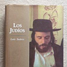 Libros antiguos: LIBRO LOS JUDÍOS - LUÍS SUÁREZ - PRIMERA EDICIÓN - BARCELONA 2003. Lote 172236555