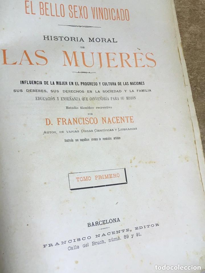 Libros antiguos: EL BELLO SEXO VINDICADO - HISTORIA MORAL DE LAS MUJERES - FRANCISCO NACENTE - 2 TOMOS 1890 ca 1ªEd. - Foto 6 - 172615752