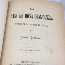 Libros antiguos: LA CASA DE DOÑA CONSTANZA EMMA LESLIE 1894 EPISODIO DE LA REFORMA EN ESPAÑA. Lote 172615775
