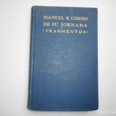 Libros antiguos: MANUEL B. COSSIO DE SU JORNADA (FRAGMENTOS) Y95379. Lote 172619437