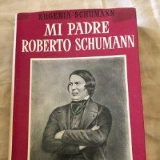 Libros antiguos: MI PADRE ROBERTO SCHUMANN. EUGENIA SCHUMANN. EDT. JUVENTUD, 1ª EDC. 1954. Lote 172654269
