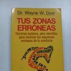 Libros antiguos: TUS ZONAS ERRÓNEAS. WAYNE W. DYER. GRIJALBO. . Lote 172671722
