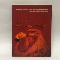 Libros antiguos: CATLOGO ARTE - AMERICA SANCHEZ: DEU ESTRATÈGIES GRÀFIQUES - BARCELONA / N-9074. Lote 172682395