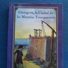 Libros antiguos: CARTAGENA LA CIUDAD DE LAS MURALLAS TRASPARENTES JOSÉ A. DE LAS HERAS MILLAN. Lote 172813714