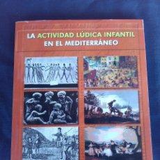 Libros antiguos: LA ACTIVIDAD LÚDICA INFANTIL EN EL MEDITERRÁNEO. Lote 194750096