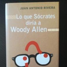 Libros antiguos: LO QUE SÓCRATES DIRÍA A WOODY ALLEN - JUAN ANTONIO RIVERA . Lote 173004180