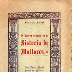 Libros antiguos: BREVE RESEÑA DE LA HISTORIA DE MALLORCA (JOSÉ TOUS, 1929). Lote 173150289