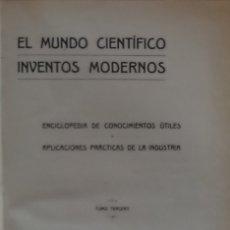 Libros antiguos: EL MUNDO CIENTÍFICO. INVENTOS MODERNOS. ENCICLOPEDIA DE CONOCIMIENTOS ÚTILES... (1914. TOMO TERCERO). Lote 173189572