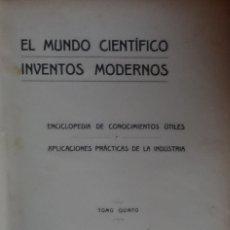 Libros antiguos: EL MUNDO CIENTÍFICO. INVENTOS MODERNOS. ENCICLOPEDIA DE CONOCIMIENTOS ÚTILES.... (1916. TOMO QUINTO). Lote 173189723