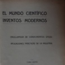 Libros antiguos: EL MUNDO CIENTÍFICO. INVENTOS MODERNOS. ENCICLOPEDIA DE CONOCIMIENTOS ÚTILES.... (1917. TOMO SEXTO). Lote 173189793