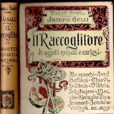 Libros antiguos: JACOPO GELLI : IL RACCOGLITORE D'OGGETTI MINUTTI E CURIOSI (HOEPLI, 1904) COLECCIONAR CURIOSIDADES. Lote 173530674