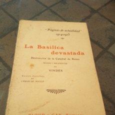 Libros antiguos: LA BASÍLICA DEVASTADA DESTRUCCIÓN DE LA CATEDRAL DE REIMS 1914 - 1915 HECHOS Y DOCUMENTOS POR VINDEX. Lote 173559618