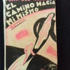 Libros antiguos: EL CAMINO HACIA MI MISMO.LA CRIOLLA DEL CHARLESTON Y LA SEÑORITA PARIS-SEVILLA. FELIX DEL VALLE 1930. Lote 173635402