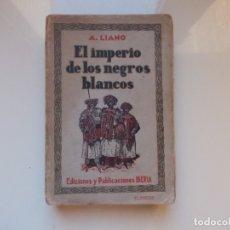 Libros antiguos: EL IMPERIO DE LOS NEGROS BLANCOS DE A. LIANO. Lote 173672369