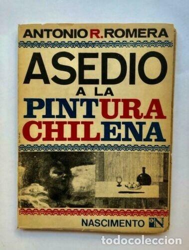 ANTONIO R. ROMERA - ASEDIO A LA PINTURA CHILENA - NASCIMENTO - 1969 (Libros antiguos (hasta 1936), raros y curiosos - Literatura - Narrativa - Otros)