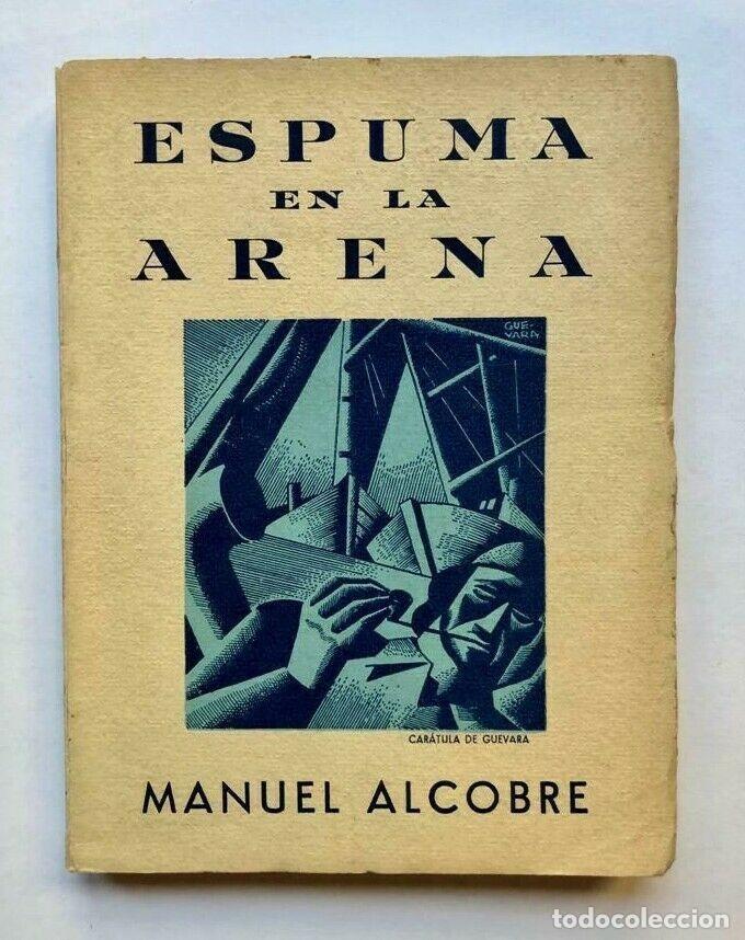 MANUEL ALCOBRE - ESPUMA EN LA ARENA - TAPA DE ANDRES GUEVARA 1937 FIRMADO SIGNED (Libros antiguos (hasta 1936), raros y curiosos - Literatura - Narrativa - Otros)