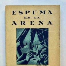 Libros antiguos: MANUEL ALCOBRE - ESPUMA EN LA ARENA - TAPA DE ANDRES GUEVARA 1937 FIRMADO SIGNED. Lote 173674927
