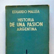 Libros antiguos: EDUARDO MALLEA - HISTORIA DE UNA PASIÓN ARGENTINA -SUR 1937 PRIMERA EDICION. Lote 173674979