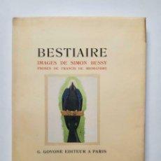 Libros antiguos: BESTIAIRE - IMAGES DE SIMON BUSSY - PROSES DE FRANCIS DE MIOMANDRE - 15 POCHOIRS. Lote 173676040