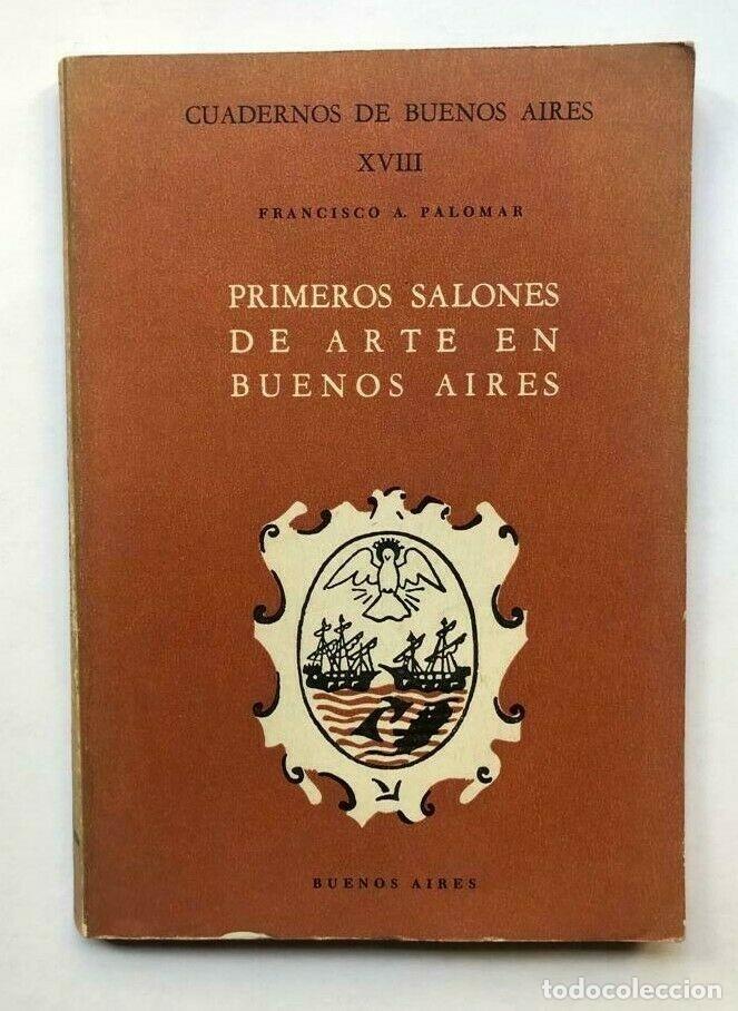 FRANCISCO A. PALOMAR - PRIMEROS SALONES DE ARTE EN BUENOS AIRES - FIRMADO SIGNED (Libros antiguos (hasta 1936), raros y curiosos - Literatura - Narrativa - Otros)