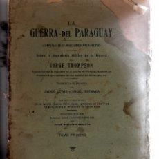 Libros antiguos: LA GUERRA DEL PARAGUAY DE JORGE THOMSON TOMO I, 1911. Lote 173807052