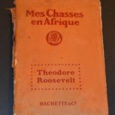 Libros antiguos: THEODORE ROOSEVELT - MES CHASSES EN AFRIQUE - 1910 - HACHETTE & CO - UN DOCUMENTO - FRANCÉS. Lote 173821015