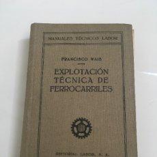 Libros antiguos: EXPLOTACION TECNICA DE FERROCARRILES. FCO.WAIS 1933. Lote 173961337