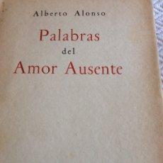 Libros antiguos: ALBERTO ALONSO PALABRAS DEL AMOR AUSENTE.DEDICADO Y FIRMADO. Lote 174021213